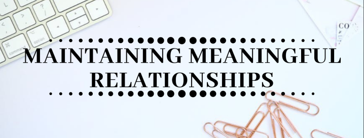 Maintaining Meaningful Relationships